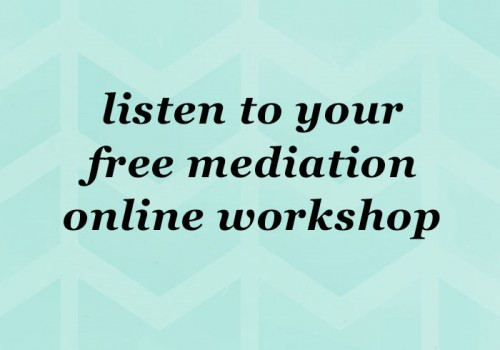 Listen to your free mediaton online workshop